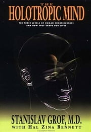 The Holotropic Mind ebook by Stanislav Grof,Hal Zina Bennett