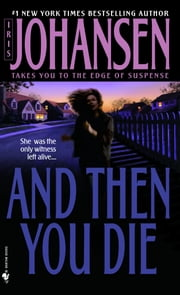 And Then You Die - A Novel ebook by Iris Johansen