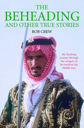 The Beheading and Other True Stories ebook by Bob Crew