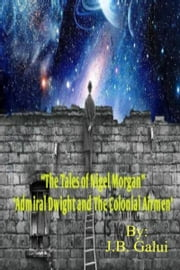 """The Tales of Nigel Morgan"" 'Admiral Dwight and The Colonial Airmen' ebook by J.B. Galui"