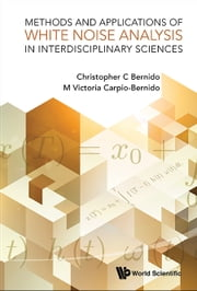 Methods and Applications of White Noise Analysis in Interdisciplinary Sciences ebook by Christopher C Bernido,M Victoria Carpio-Bernido