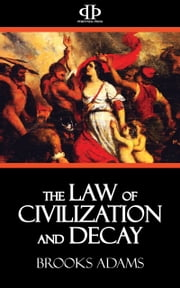 The Law of Civilization and Decay ebook by Brooks Adams