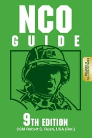 NCO Guide 9th Edition ebook by CSM Robert S. Rush USA (Ret.)