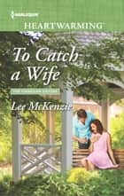 To Catch a Wife - A Clean Romance ebook by Lee McKenzie