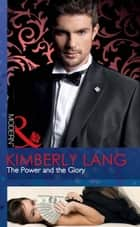 The Power and the Glory (Mills & Boon Modern) eBook by Kimberly Lang