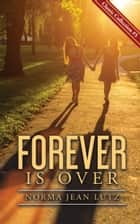 Forever is Over - A Pre-Teen Novel About Friendship ebook by Norma Jean Lutz