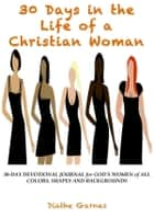 30 Days in the Life of a Christian Woman ebook by Diathe Garnes