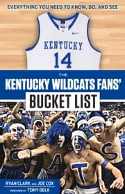 The Kentucky Wildcats Fans' Bucket List ebook by Ryan Clark,Joe Cox,Tony Delk