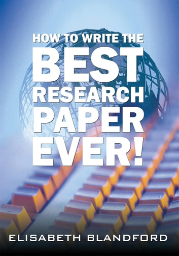 How to Write the Best Research Paper Ever! ebook by Elisabeth Blandford