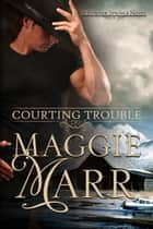 Courting Trouble - Powder Springs, #1 ebook by Maggie Marr