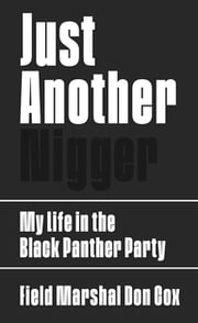 Just Another Nigger - My Life in the Black Panther Party ebook by Field Marshal Don Cox, Kimberly Cox Marshall, Steve Wasserman