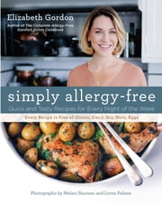 Simply Allergy-Free - Quick and Tasty Recipes for Every Night of the Week ebook by Elizabeth Gordon