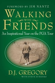 Walking with Friends - An Inspirational Year on the PGA Tour ebook by D. J. Gregory,Steve Eubanks