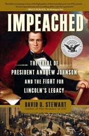 Impeached - The Trial of President Andrew Johnson and the Fight for Lincoln's Legacy ebook by David O. Stewart