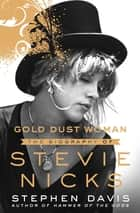 Gold Dust Woman - The Biography of Stevie Nicks ebook by Stephen Davis