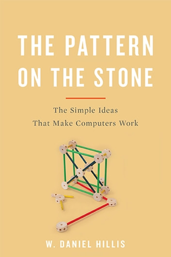 The Pattern On The Stone - The Simple Ideas That Make Computers Work ebook by W. Daniel Hillis