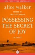 Possessing the Secret of Joy ebook by Alice Walker