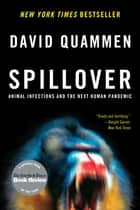 Spillover: Animal Infections and the Next Human Pandemic ebook by David Quammen
