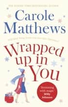 Wrapped Up In You - Curl up with this heartwarming festive favourite this Christmas ebook by Carole Matthews