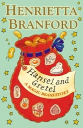 Hansel and Gretel: A Magic Beans Story ebook by Henrietta Branford