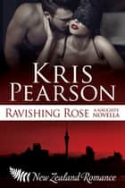 Ravishing Rose ebook by Kris Pearson