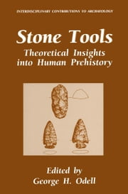Stone Tools - Theoretical Insights into Human Prehistory ebook by