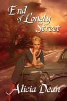 End of Lonely Street ebook by Alicia  Dean