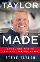 Taylor Made - Car Buying Tips to Save You Time and Money ebook by