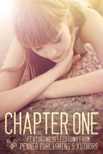 Chapter One - Featuring Selections from Penner Publishing's Authors ebook by Sylvie Fox,May Williams,Jo Barney,Amanda Linsmeier,Bianca M. Schwarz,Jamie McLachlan,C.H. Armstrong,Rebecca Croteau,Aime Austin,Jody Holford,Jim Cangany,Kelly Cain,Monique Raphel High,Ruby Knight