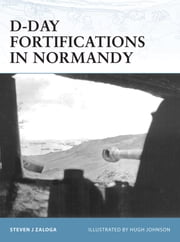 D-Day Fortifications in Normandy ebook by Steven J. Zaloga,Hugh Johnson