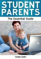 Student Parents: The Essential Guide ebook by Camilla Chafer