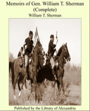 Memoirs of Gen. William T. Sherman (Complete) ebook by William T. Sherman