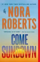Come Sundown - A Novel eBook by Nora Roberts