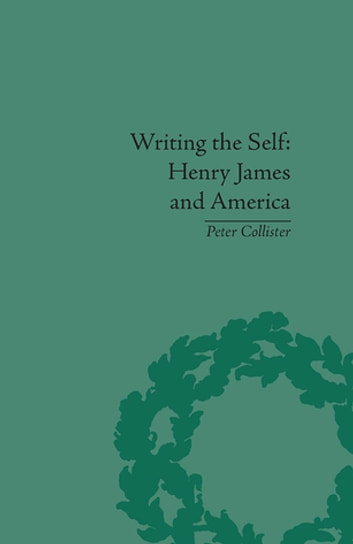 Writing the Self - Henry James and America ebook by Peter Collister