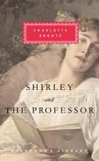 Shirley and The Professor ebook by Charlotte Bronte, Rebecca Fraser