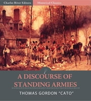 A Discourse of Standing Armies Shewing the Folly, Uselessness, and Danger of Standing Armies in Great Britain ebook by Thomas Gordon