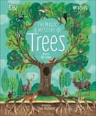 RHS The Magic and Mystery of Trees ebook by Royal Horticultural Society, Claire McElfatrick, Jen Green