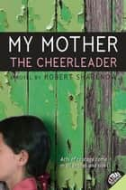 My Mother the Cheerleader ebook by Robert Sharenow