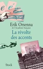 La révolte des accents ebook by Erik Orsenna