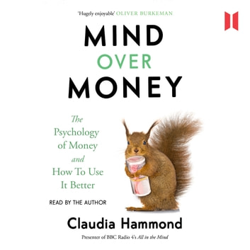 Mind Over Money - The Psychology of Money and How To Use It Better audiobook by Claudia Hammond