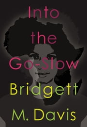 Into The Go Slow ebook by Bridgett Davis