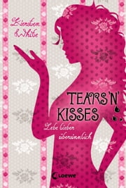 Tears 'n' Kisses - Lebe lieber übersinnlich ebook by Kobo.Web.Store.Products.Fields.ContributorFieldViewModel