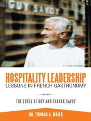 Hospitality Leadership Lessons in French Gastronomy - The Story of Guy and Franck Savoy ebook by Thomas A. Maier