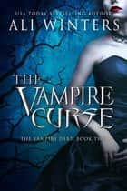 The Vampire Curse - Shadow World: The Vampire Debt, #2 ebook by Ali Winters