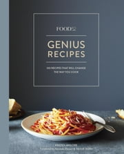 Food52 Genius Recipes - 100 Recipes That Will Change the Way You Cook ebook by Kristen Miglore, Amanda Hesser, Merrill Stubbs