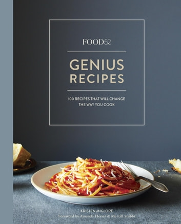 Food52 Genius Recipes - 100 Recipes That Will Change the Way You Cook ebook by Kristen Miglore