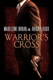 Warrior's Cross ebook by Madeleine Urban, Abigail Roux