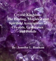 Crystal Kingdom: The Healing, Magickal and Spiritual Associations Of Crystals, Gemstones, and Fossils ebook by Jennifer L. Runham