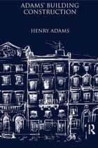 Adams' Building Construction ebook by Henry Adams