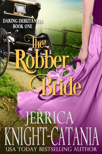 The Robber Bride (Daring Debutantes, Book 1) ebook by Jerrica Knight-Catania